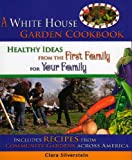 A White House Garden Cookbook, Clara Silverstein, 1933176350