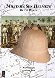 Military Sun Helmets of the World