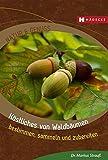 Köstliches von Waldbäumen: bestimmen, sammeln und zubereiten (Natur & Genuss)