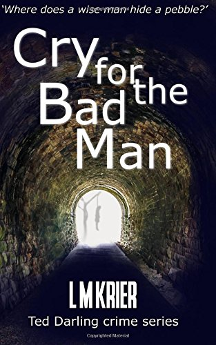Cry for the Bad Man: where does a wise man hide a pebble? (Ted Darling crime series Book 10) (Volume 10)
