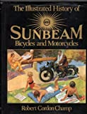 The Illustrated History of Sunbeam Motorcycles and Bicycles, Robert C. Champ, 0854296883