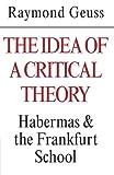 The Idea of a Critical Theory: Habermas and the Frankfurt School (Modern European Philosophy)