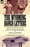 img - for The Wyoming Ranch Letters: The Collected Correspondence of a Woman Settler on the American Frontier-Letters of a Woman Homesteader & Letters on a book / textbook / text book