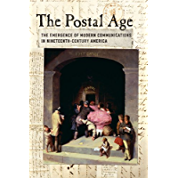 The Postal Age: The Emergence of Modern Communications in Nineteenth-Century America