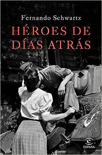Héroes de días atrás (ESPASA NARRATIVA): Amazon.es: Schwartz, Fernando: Libros