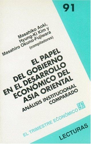 El papel del gobierno en el desarrollo económico del Asia Oriental. Análisis institucional comparado (Lecturas El Trimestre Economico) (Spanish Edition)