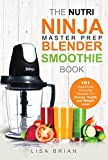 ninja healthy recipes - Nutri Ninja Master Prep Blender Smoothie Book: 101 Superfood Smoothie Recipes For Better Health, Energy and Weight Loss! (Ninja Master Prep, Nutri Ninja ... and Ninja Kitchen System Cookbooks Book 1)