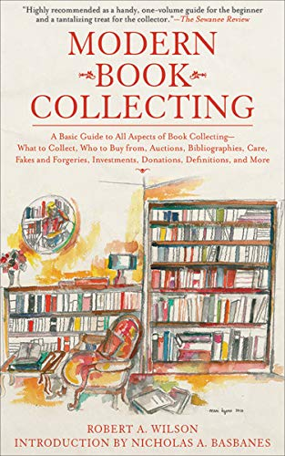 Modern Book Collecting: A Basic Guide to All Aspects of Book Collecting—What to Collect, Who to Buy from Auctions, Bibliographies, Care, Fakes and Forgeries, ... Donations, Definitions, and More