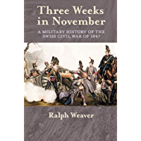 Three Weeks in November: A Military History of the Swiss Civil War of 1847