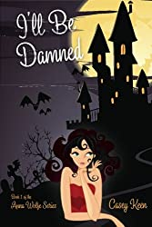I'll Be Damned (Anna Wolfe Series) (Volume 1)