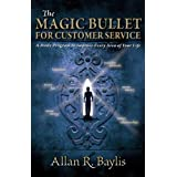 The Magic Bullet For Customer Service: A Daily Program to Improve Every Area of Your Life