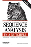 Sequence Analysis in a Nutshell:  A Guide to Common Tools and Databases, Darryl Leon, Scott Markel, Lorrie LeJeune, 059600494X