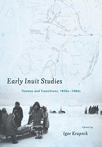 Early Inuit Studies: Themes and Transitions, 1850s-1980s