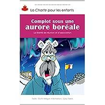 Complot sous une aurore boréale: La liberté de réunion et d'association (La Charte pour les enfants) (French Edition)