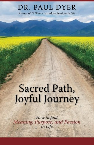 Read Online Sacred Path, Joyful Journey: How To Find Meaning Purpose And Passion In Life pdf epub