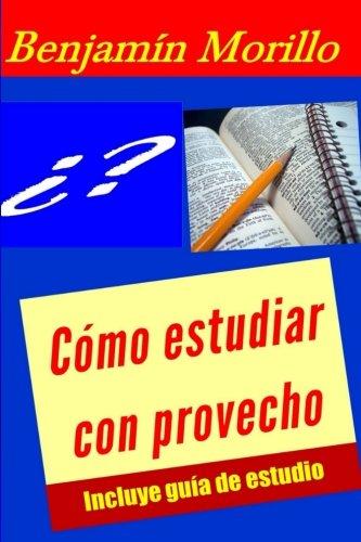 Cómo Estudiar Con Provecho Pdf Descargar Benjamin Morillo