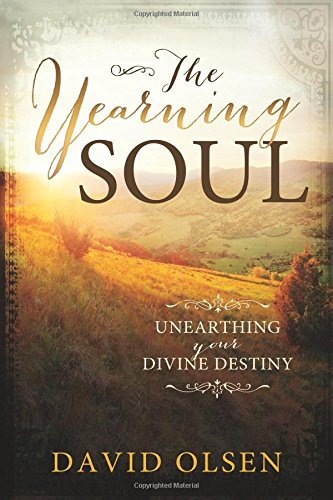 Read Online The Yearning Soul: Unearthing Your Divine Destiny PDF