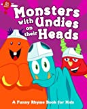 Monsters with Undies on their Heads: A Funny Rhyme Book for Kids