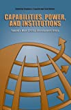 Capabilities, Power, and Institutions : Toward a More Critical Development Ethics, , 0271036621