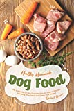 Healthy Homemade Dog Food: This Collection of Dog