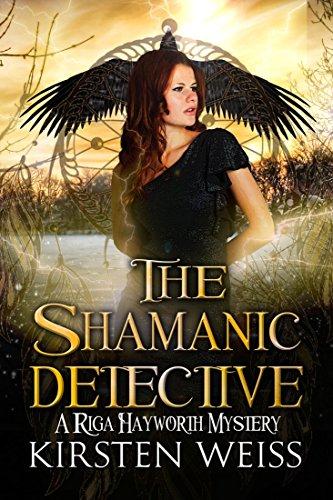The Shamanic Detective: A Riga Hayworth Mystery (A Riga Hayworth Paranormal Mystery Book 2)