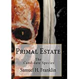 Primal Estate: The Candidate Species
