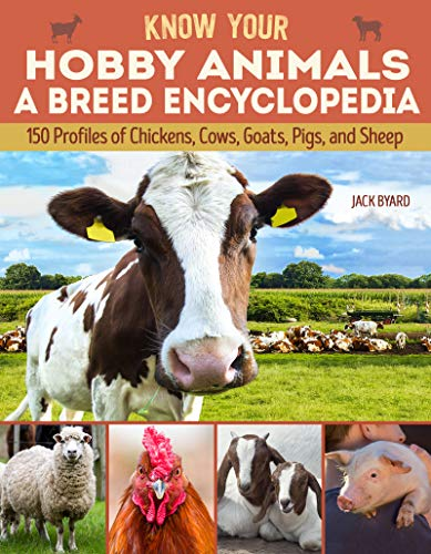 Know Your Hobby Animals: A Breed Encyclopedia: 194 Breed Profiles of Chickens, Cows, Goats, Pigs, and Sheep (Fox Chapel Publishing) A Compendium of Breed Characteristics, History, Personality, & More