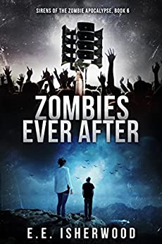 Zombies Ever After: Sirens of the Zombie Apocalypse, Book 6 by [Isherwood, E.E.]