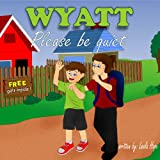 "Children's Book:''Wyatt,Please By Quiet"" (Happy Children's Books Collection (Childrens book for ages 2-6 Preschool( Book for Early & Beginner Readers 1) 4)"