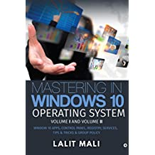 Mastering in Windows 10 Operating System Volume I And Volume II : Window 10 Apps, Control Panel, Registry, Services,  Tips & Tricks & Group Policy