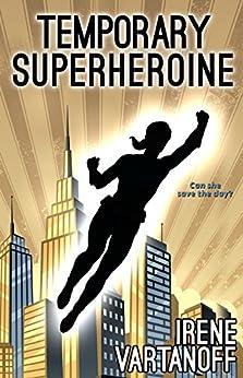 Temporary Superheroine by [Vartanoff, Irene]