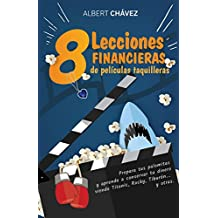 8 Lecciones Financieras de Películas Taquilleras: Prepara tus palomitas y aprende a conservar tu dinero viendo Titanic, Rocky, Tiburón... y otras (Spanish Edition)