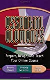 Essential Elements : Prepare, Design, and Teach Your Online Course, Elbaum, Bonnie and McIntyre, Cynthia, 1891859404