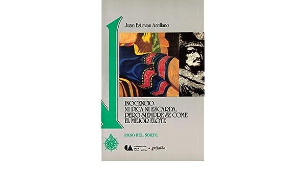 Inocencio; ni pica ni escarda, pero siempre se come el mejor elote: Juan Estevan Arellano: 9789700503363: Amazon.com: Books