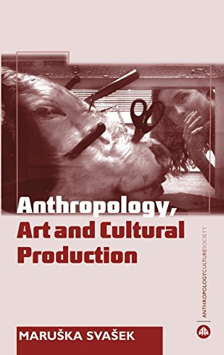 Anthropology, Art and Cultural Production (Anthropology, Culture and Society)