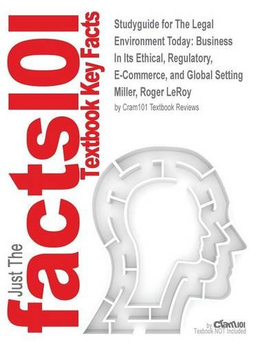 Download Studyguide for The Legal Environment Today: Business In Its Ethical, Regulatory, E-Commerce, and Global Setting by Miller, Roger LeRoy, ISBN 9781285040851 ebook