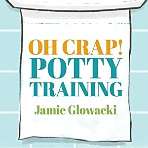 Oh Crap! Potty Training Audiobook