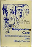 Responsive Care : Behavioral Interventions with Elderly Persons, Hussian, Richard A. and Davis, Ronald L., 0878222456