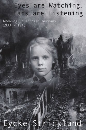 Download Eyes are Watching, Ears are Listening: Growing up in Nazi Germany 1933-1946 pdf epub