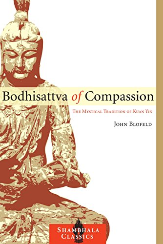 Bodhisattva of Compassion: The Mystical Tradition of Kuan Yin (Shambhala Classics)