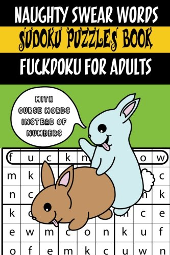 Naughty Swear Words Sudoku Puzzles Book Fuckdoku for Adults: With Curse Words Instead of Numbers (Swear Word Puzzles and Coloring) (Volume ()