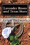 Lavender Roses and Texas Stars, Leigh Hallmark, 150013502X