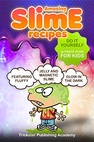 Amazing Slime Recipes: Do it Yourself Ultimate Guide For Kids: Featuring Fluffy , Glow In The Dark, Jelly and Magnetic Slime