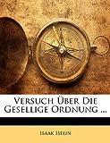Versuch Ãœber Die Gesellige Ordnung ..., Isaak Iselin, 1141752271
