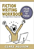 Fiction Writing Workbook: Your complete fiction writing formula