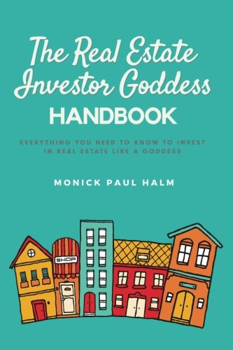 The Real Estate Investor Goddess Handbook  Everything You Need To Know To Invest In Real Estate Like A Goddess