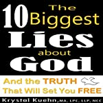 The 10 Biggest Lies About God and the Truth That Will Set You Free   Krystal Kuehn