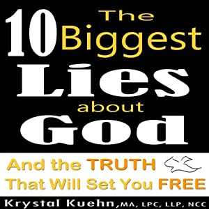 The 10 Biggest Lies About God and the Truth That Will Set You Free Audiobook