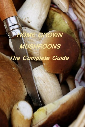 Homegrown Mushroom - HOME GROWN MUSHROOMS: The Complete Guide