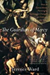 The Guardian of Mercy: How an Extraor...